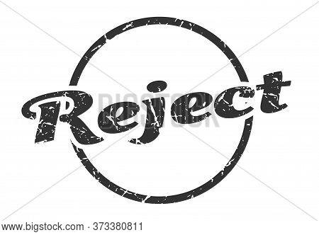 Reject Sign. Reject Round Vintage Grunge Stamp. Reject