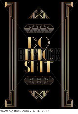 Art Deco Do Epic Shit Text. Decorative Greeting Card, Sign With Vintage Letters.