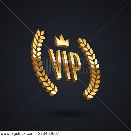 Vip Golden Emblem With Laurel Wreath And Crown On A Black Background. 3d Vip Sign. Premium Design. L