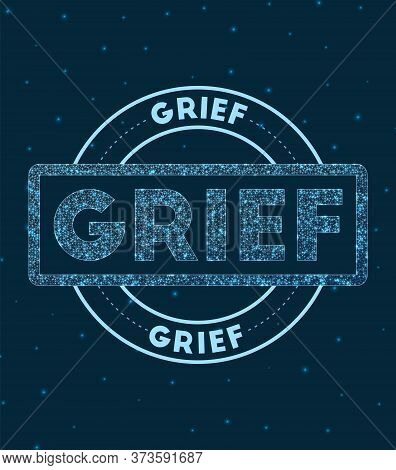 Grief. Glowing Round Badge. Network Style Geometric Grief Stamp In Space. Vector Illustration.
