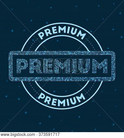 Premium. Glowing Round Badge. Network Style Geometric Premium Stamp In Space. Vector Illustration.