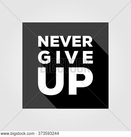 Never Give Up Quotes Vector Background Illustration Design