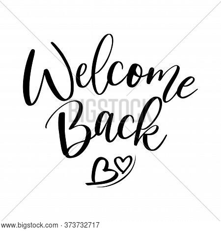 Welcome Back! - Handwritten Lettering. Hand Drawn Typography.  Good For Scrap Booking, Posters, Gree