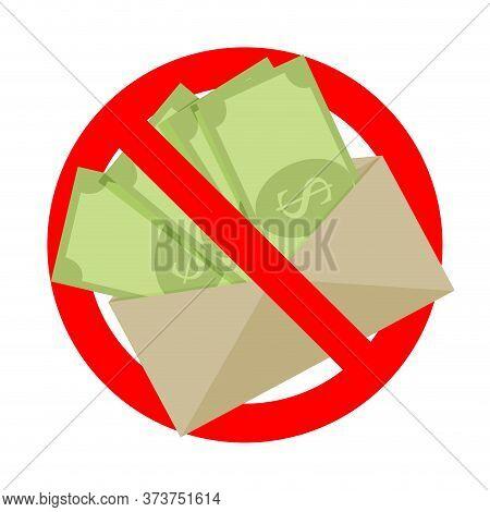 No Bribe And Untaxed Salary, Symbol Ban And Forbidden. Ban Bribe Payment, Cash Corruption, Bribery I
