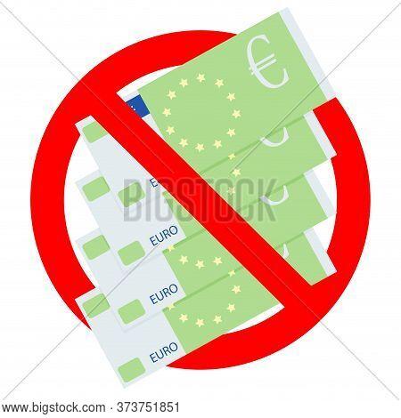 Prohibited Euro Cash. Ban Bribe European Cash, No Tax, Bribing Cash Euro Payment, Forbidden Corrupti