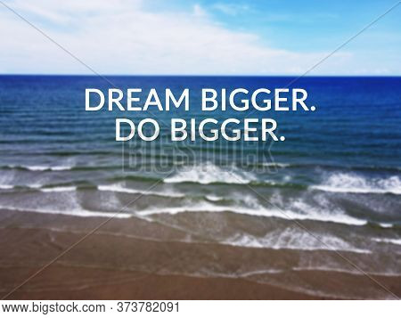 Inspirational Quotes - Dream Bigger, Do Bigger. Seascape Backgrounds.