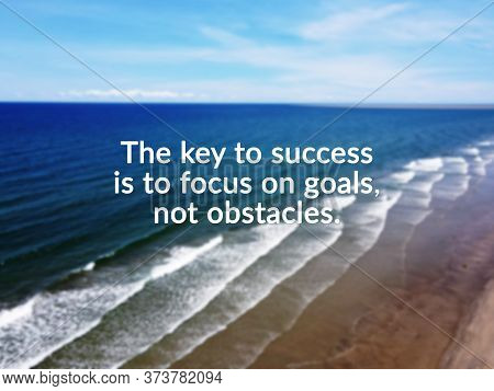 Inspirational Quotes - The Key To Success Is To Focus On Goals Not Obstacles.