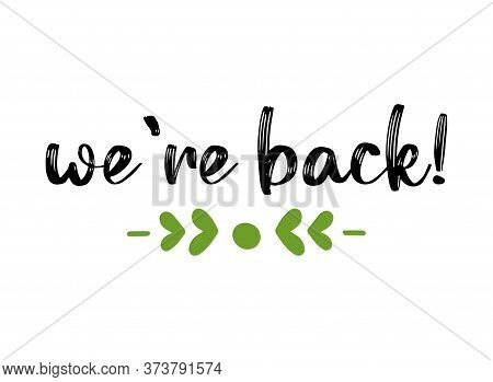 Hand Sketched We Are Back Quote. Lettering For Poster, Flyer, Header, Advertisement, Announcement