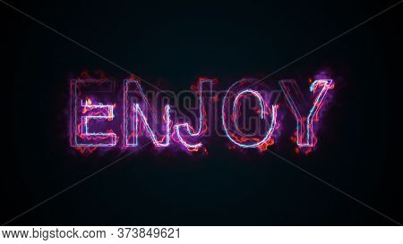The Word Enjoy, Computer Generated. Burning Inscription. Capital Letters. 3d Rendering Of Happy Mome