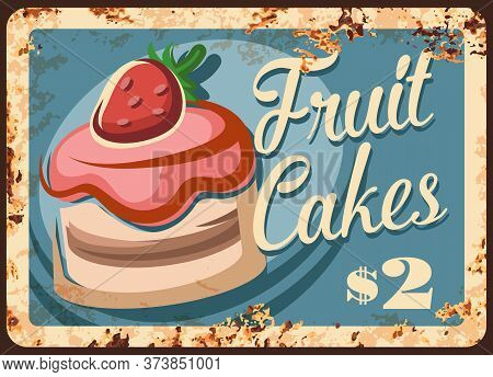 Fruit Cakes Rusty Grunge Plate, Vector. Pastry Bakery Dessert, Confectionery Sweets, Rust Metal Plat