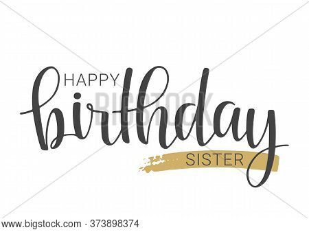 Vector Illustration. Handwritten Lettering Of Happy Birthday Sister. Template For Banner, Card, Labe