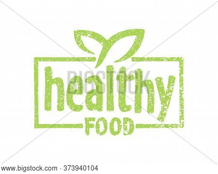 Healthy Food Stamp In Rough Grungy Style - Green Eco Emblem For Natural Eating - Isolated Vector Bad