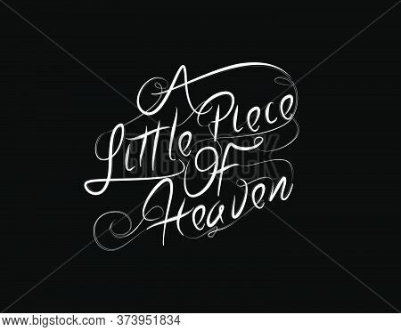 A Little Piace Of Heaven Lettering Text On Black Background In Vector Illustration