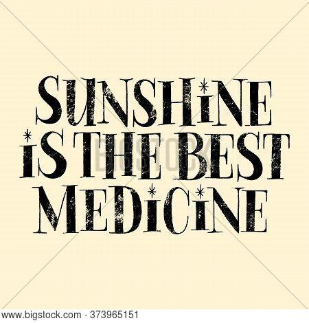 Sunshine Is The Best Medicine. Hand-drawn Lettering Quote For Resort, Hotel, Solarium, Spa. Philosop