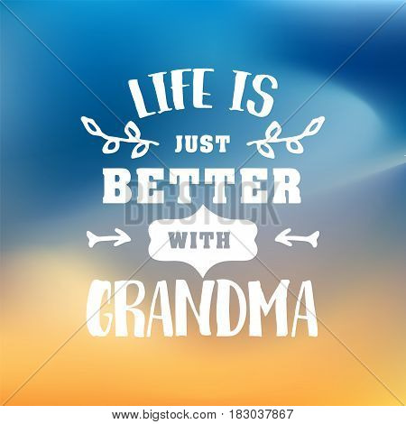life is just better with grandma. handwritten in white brush lettering quote, typographic design badges in calligraphy style, vector illustration on blur colorful background with the light blots