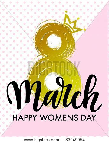 8 March International Women's Day vector card with lettering and gold crown. .Hand drawn background with ink textures.