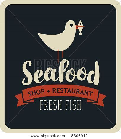 vector banner for restaurant or shop with inscription seafood seagull with a fish in its beak on the black background in retro style