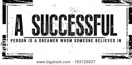 a successfull person is a dreamer whom someone believed in
