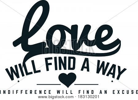 love will find a way indifference will find an excuse