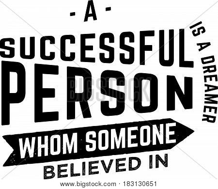 a successful person is a dreamer whom someone believed in