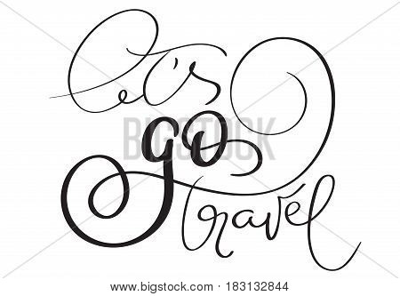 Lets go travel hand made vector vintage text on white background. Calligraphy lettering illustration EPS10.