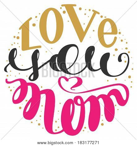 Love you mom. Handwritten lettering text for greeting card for mother day. Isolated on white vector illustration