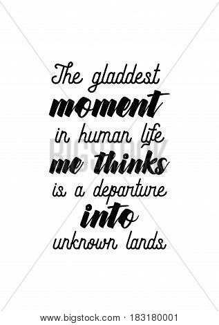 Travel life style inspiration quotes lettering. Motivational quote calligraphy. The gladdest moment in human life, me thinks, is a departure into unknown lands.