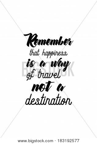 Travel life style inspiration quotes lettering. Motivational quote calligraphy. Remember that happiness is a way of travel, not a destination.