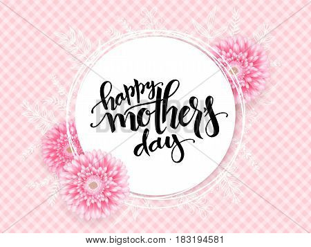 Vector mothers day greetings card with hand lettering - happy mothers day - with chrysanthemum flowers and doodle branches on checkered background.