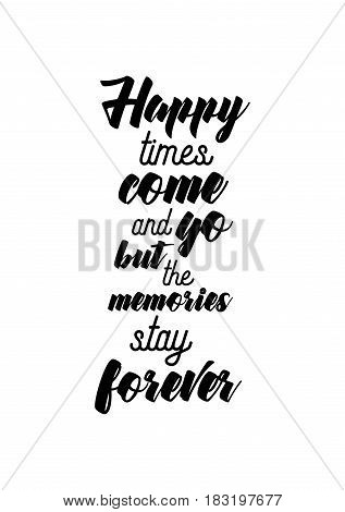 Travel life style inspiration quotes lettering. Motivational quote calligraphy. Happy times come and go but the memories stay forever.