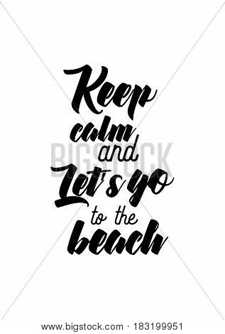Travel life style inspiration quotes lettering. Motivational quote calligraphy. Keep calm and Let's go to the beach.