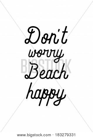 Travel life style inspiration quotes lettering. Motivational quote calligraphy. Don't worry beach happy.