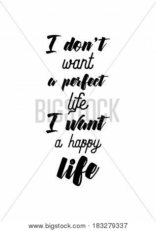 Travel life style inspiration quotes lettering. Motivational quote calligraphy. I don't want a perfect life. I want a happy life.