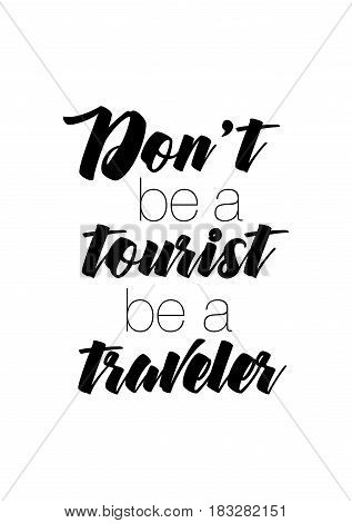 Travel life style inspiration quotes lettering. Motivational quote calligraphy. Don't be a tourist be a traveler.