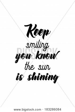 Travel life style inspiration quotes lettering. Motivational quote calligraphy. Keep smiling you know the sun is shining.