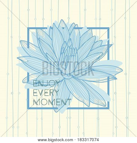 Enjoy every moment quote. Hand drawn lotus flower. Blue lotus on white background.