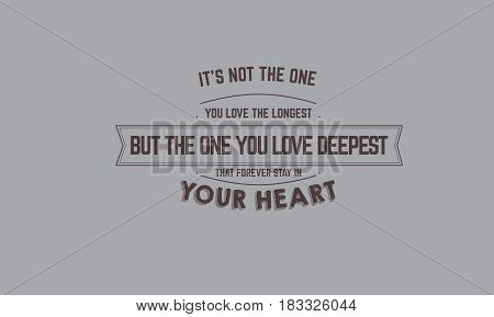 it's not the one you love the longest but the one you love deepest that forever stay in your heart