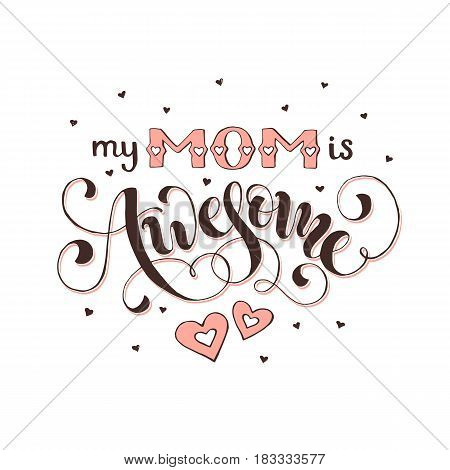 Mothers Day greeting card. My mom is awesome wording with hearts isolated on white background.