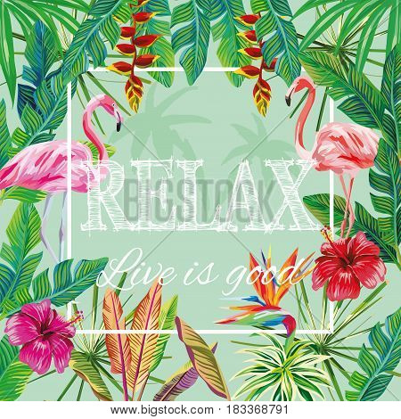 Slogan relax live is good hibiscus flowers banana leaves pink flamingo green palm background. Tropical vector pattern wallpaper