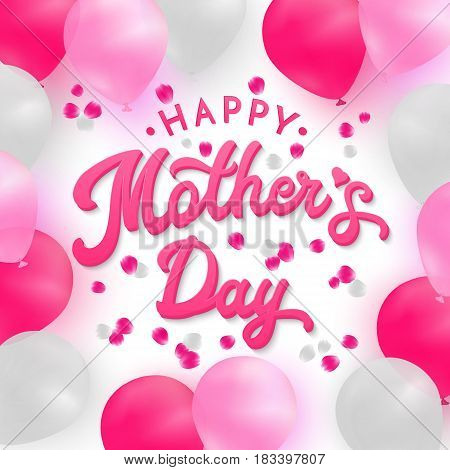 Happy Mothers Day card with 3d letters. Pink hand lettering text on romantic white background with white, pink and deep pink realistic balloons and rose petals. Font vector illustration.