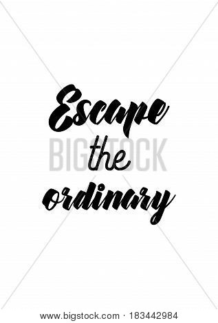 Travel life style inspiration quotes lettering. Motivational quote calligraphy. Escape the ordinary.