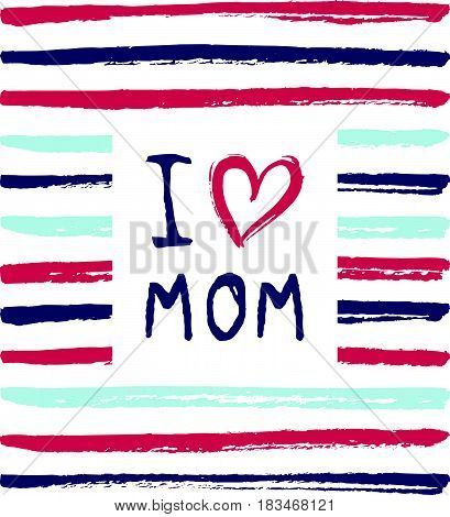 Vector I love you Mom phrase with a heart. Congratulations card. .Holiday poster template with paint texture.