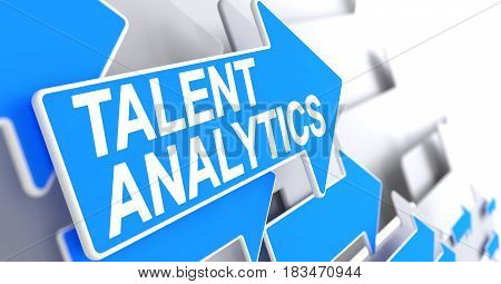 Talent Analytics - Blue Pointer with a Inscription Indicates the Direction of Movement. Talent Analytics, Text on Blue Cursor. 3D Illustration.