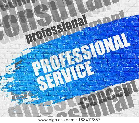 Education Concept: Professional Service - on the White Brick Wall with Word Cloud Around. Modern Illustration. Professional Service on the Blue Distressed Paintbrush Stripe.