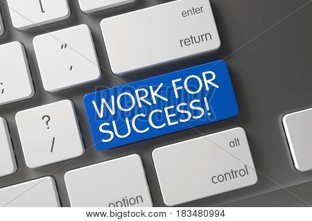 Concept of Work For Success, with Work For Success on Blue Enter Button on Modern Laptop Keyboard. 3D Illustration.