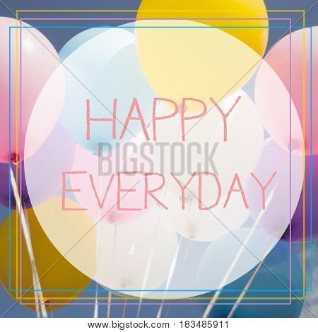 Happy everyday word on Vintage tone of coloured balloons