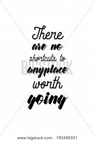 Travel life style inspiration quotes lettering. Motivational quote calligraphy. There are no shortcuts to anyplace worth going.