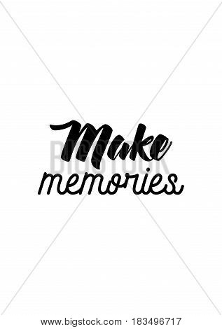 Travel life style inspiration quotes lettering. Motivational quote calligraphy. Make memories.