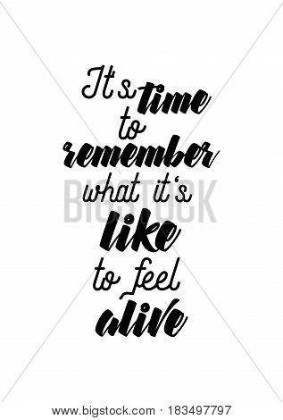 Travel life style inspiration quotes lettering. Motivational quote calligraphy. It's time to remember what it's like to feel alive.