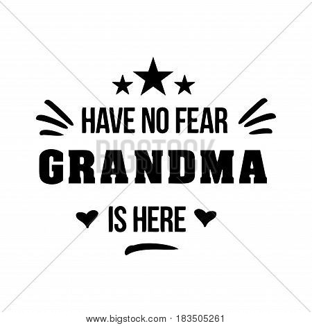 have no fear grandma is here. handwritten in black brush ink lettering text, typographic design badges in calligraphy style, vector illustration on white background